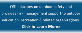 OSI educates on outdoor safety & provides risk management support to outdoor education, recreation & related organizations